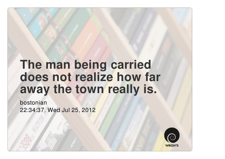 The man being carrieddoes not realize how faraway the town really is.bostonian22:34:37, Wed Jul 25, 2012