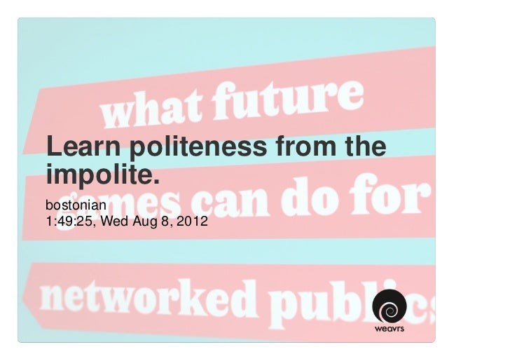 Learn politeness from theimpolite.bostonian1:49:25, Wed Aug 8, 2012