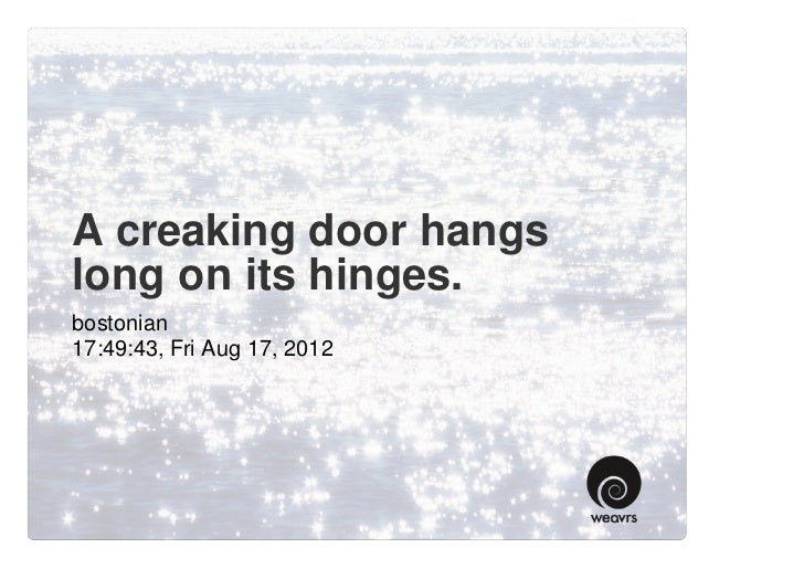 A creaking door hangslong on its hinges.bostonian17:49:43, Fri Aug 17, 2012