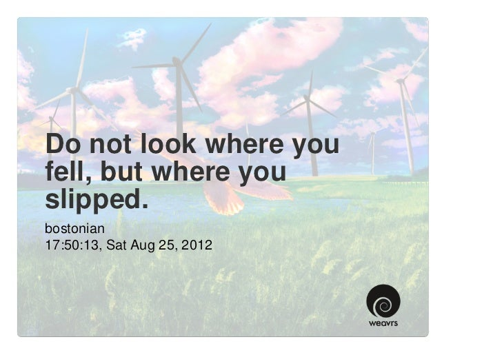 Do not look where youfell, but where youslipped.bostonian17:50:13, Sat Aug 25, 2012