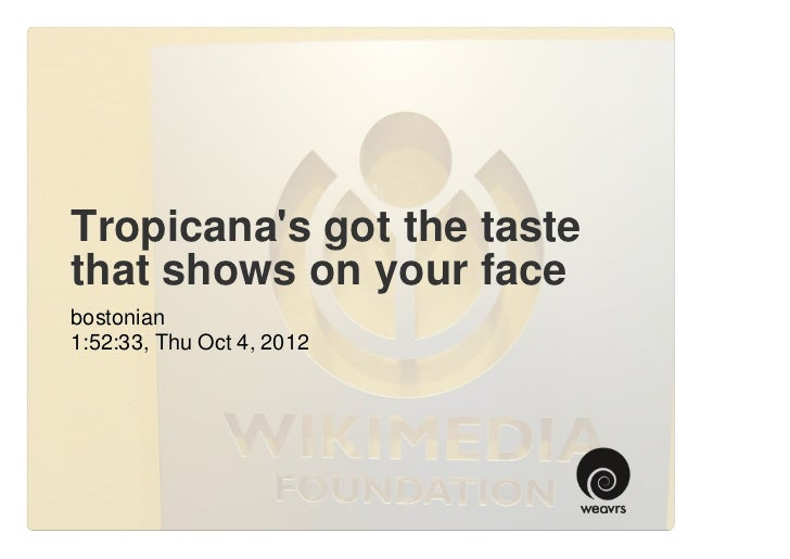 Tropicanas got the tastethat shows on your facebostonian1:52:33, Thu Oct 4, 2012