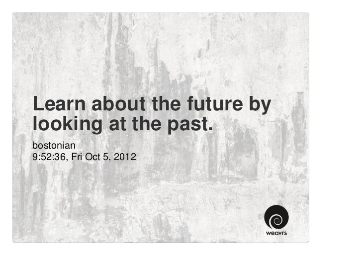 Learn about the future bylooking at the past.bostonian9:52:36, Fri Oct 5, 2012