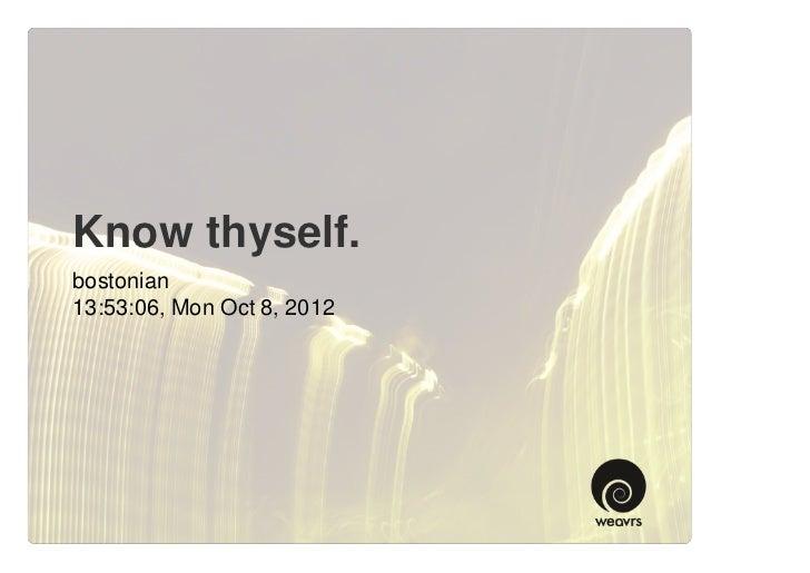Know thyself.bostonian13:53:06, Mon Oct 8, 2012