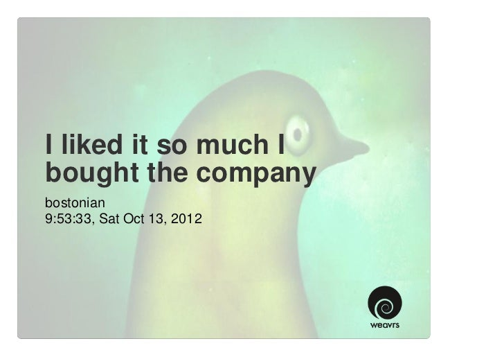 I liked it so much Ibought the companybostonian9:53:33, Sat Oct 13, 2012
