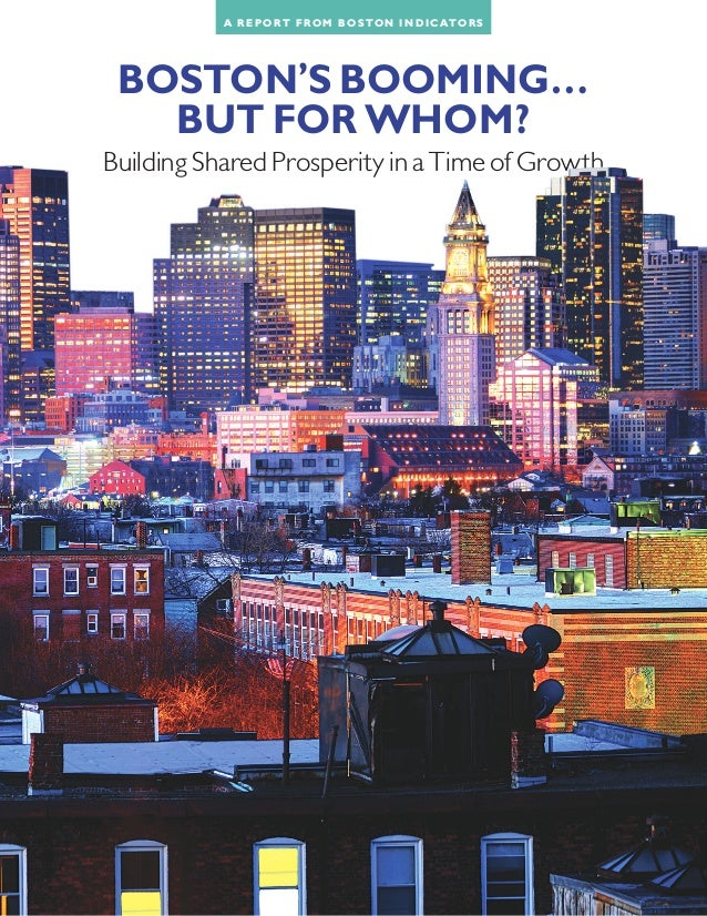 BOSTON'S BOOMING… BUT FOR WHOM? Building Shared Prosperity in a Time of Growth A R E PO RT F RO M BO S TO N I N D I C ATO ...
