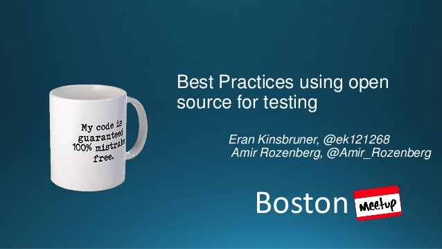 Boston Best Practices using open source for testing Eran Kinsbruner, @ek121268 Amir Rozenberg, @Amir_Rozenberg