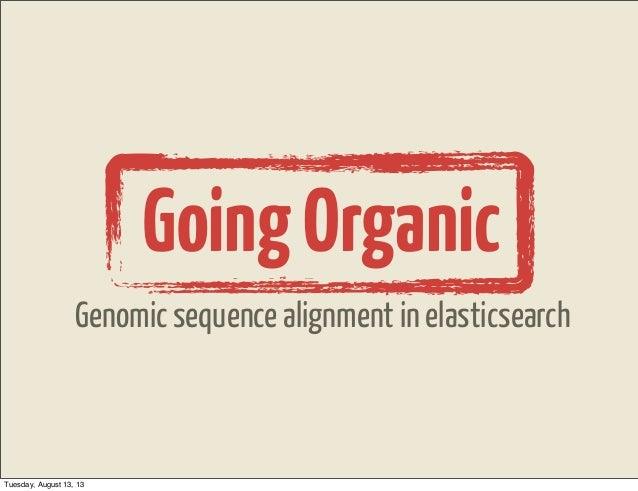 GoingOrganic Genomic sequence alignment in elasticsearch Tuesday, August 13, 13