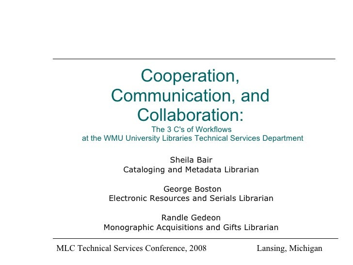 Cooperation,  Communication, and  Collaboration:   The 3 C's of Workflows  at the WMU University Libraries Technical Servi...