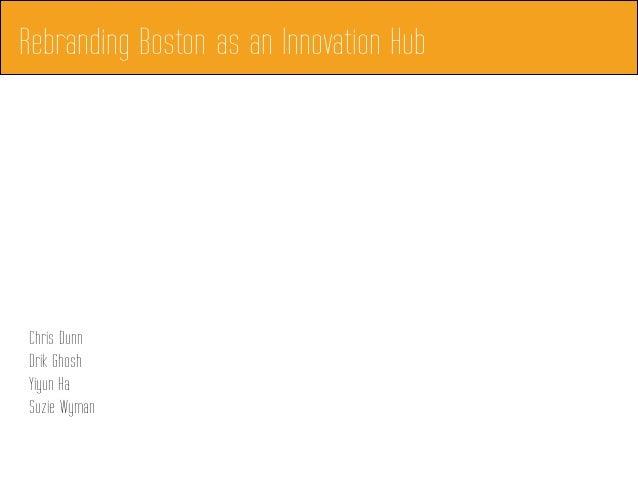 Chris DunnDrik GhoshYiyun HaSuzie WymanRebranding Boston as an Innovation Hub