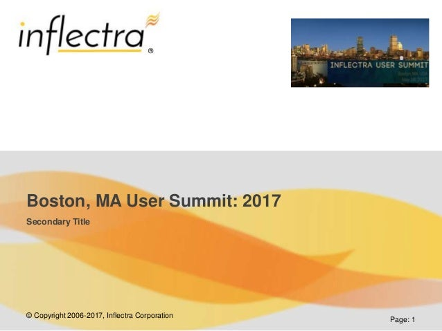 © Copyright 2006-2017, Inflectra Corporation ® Page: 1 Boston, MA User Summit: 2017 Secondary Title