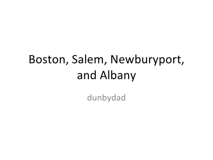 Boston, Salem, Newburyport, and Albany dunbydad