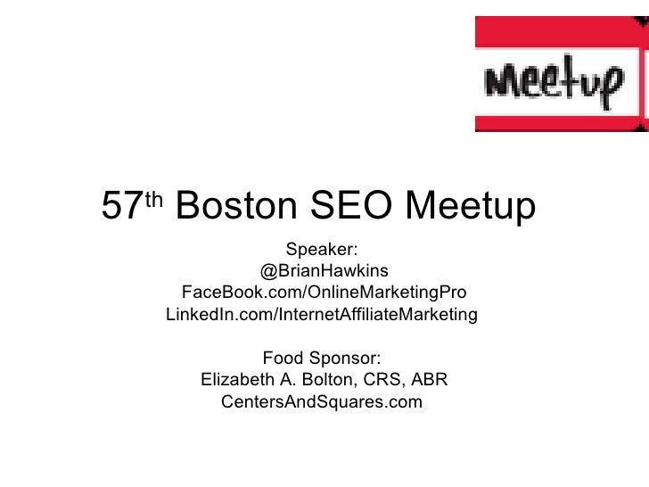 57 th  Boston SEO Meetup  Speaker:  @BrianHawkins FaceBook.com/OnlineMarketingPro LinkedIn.com/InternetAffiliateMarketing ...