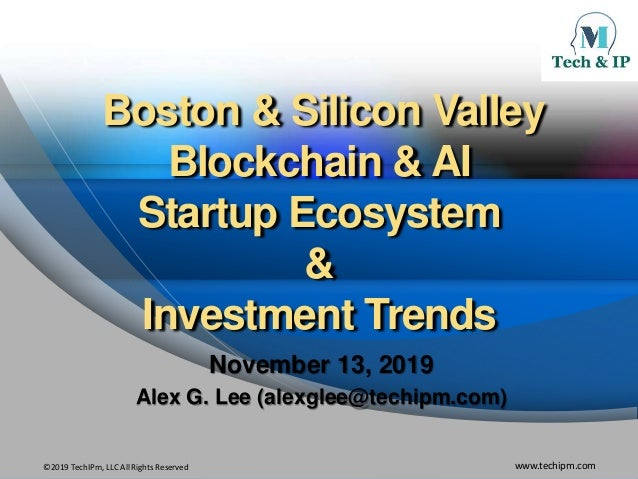 ©2019 TechIPm, LLC All Rights Reserved www.techipm.com Boston & Silicon Valley Blockchain & AI Startup Ecosystem & Investm...