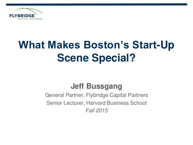 CONFIDENTIAL PRESENTATION | PAGE 1 What Makes Boston's Start-Up Scene Special? Jeff Bussgang General Partner, Flybridge Ca...