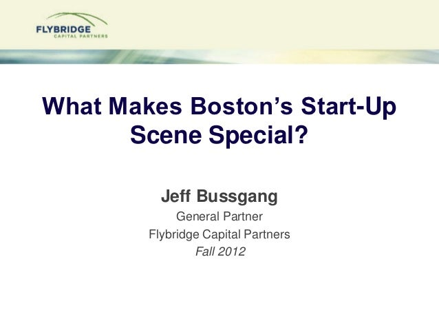 What Makes Boston's Start-Up      Scene Special?          Jeff Bussgang             General Partner        Flybridge Capit...