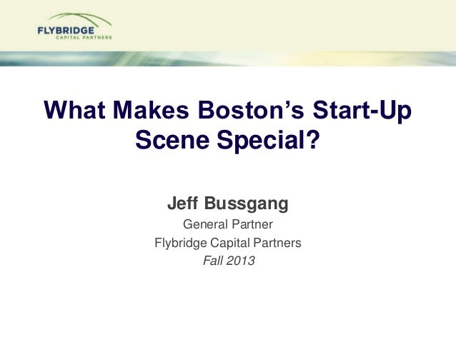 1--Confidential What Makes Boston's Start-Up Scene Special? Jeff Bussgang General Partner Flybridge Capital Partners Fall ...