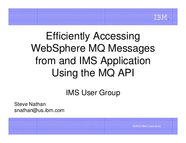 Efficiently Accessing     WebSphere MQ Messages     from and IMS Application         Using the MQ API                     ...