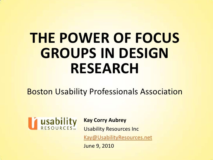 THE POWER OF FOCUS GROUPS IN DESIGN RESEARCH<br />Boston Usability Professionals Association<br />Kay Corry Aubrey<br />Us...