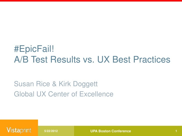 #EpicFail!A/B Test Results vs. UX Best PracticesSusan Rice & Kirk DoggettGlobal UX Center of Excellence         5/22/2012 ...