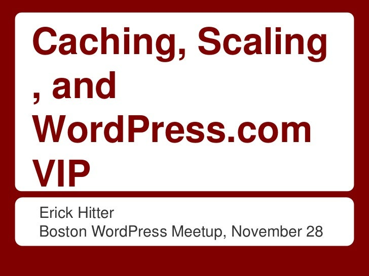 Caching, Scaling, andWordPress.comVIPErick HitterBoston WordPress Meetup, November 28