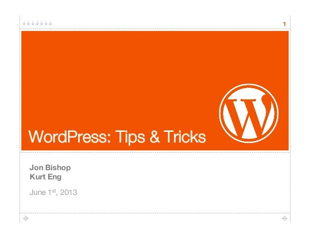 "1WordPress: Tips & TricksJon Bishop""Kurt EngJune 1st, 2013"