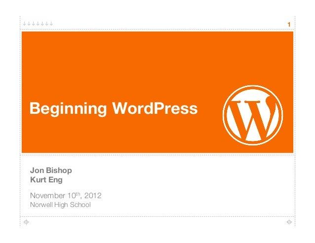 "1Beginning WordPress""Jon Bishop""Kurt EngNovember 10th, 2012!Norwell High School"