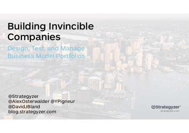 strategyzer.com Building Invincible Companies Design, Test, and Manage Business Model Portfolios @Strategyzer @AlexOsterwa...
