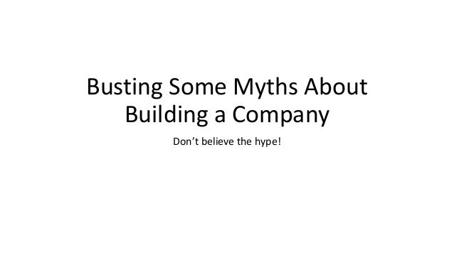 Busting Some Myths About Building a Company Don't believe the hype!