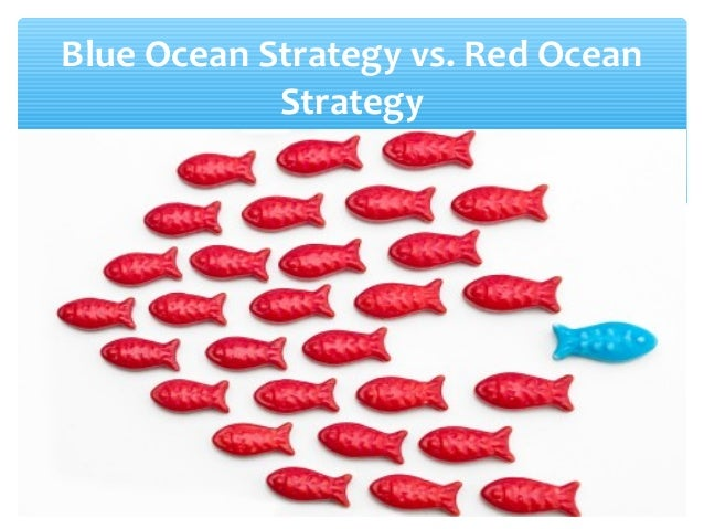 Blue Ocean versus Red Ocean