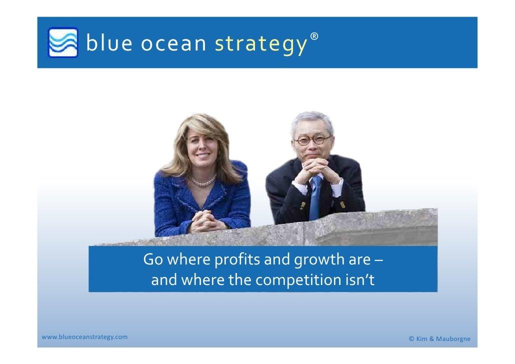 blueoceanstrategy ®                                 Gowhereprofitsandgrowthare–                              andw...