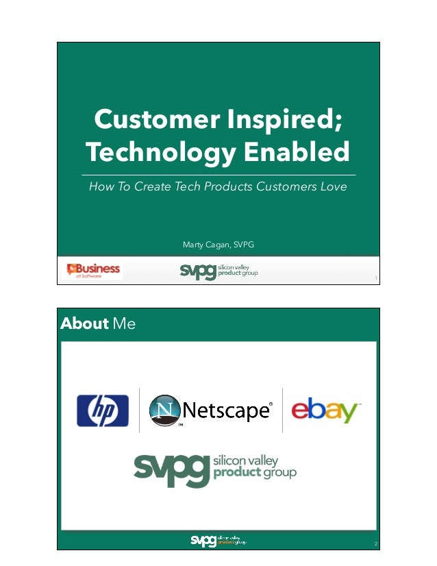 Customer Inspired; Technology Enabled How To Create Tech Products Customers Love 1 Marty Cagan, SVPG About Me 2