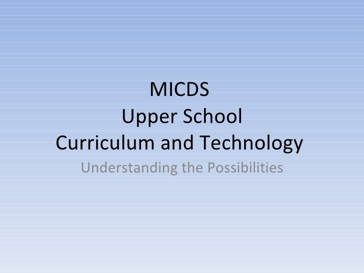 MICDS  Upper School Curriculum and Technology  Understanding the Possibilities