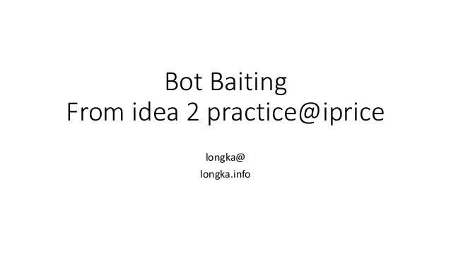 Bot Baiting From idea 2 practice@iprice longka@ longka.info