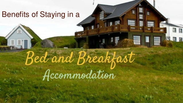 Benefits of Staying in a Bed and Breakfast Accommodation