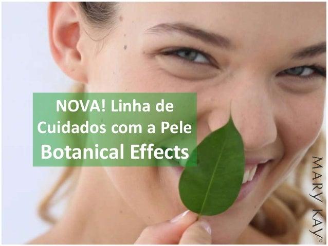 NOVA! Linha de Cuidados com a Pele Botanical Effects