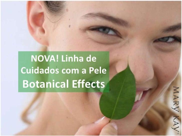 NOVA! Linha deCuidados com a PeleBotanical Effects