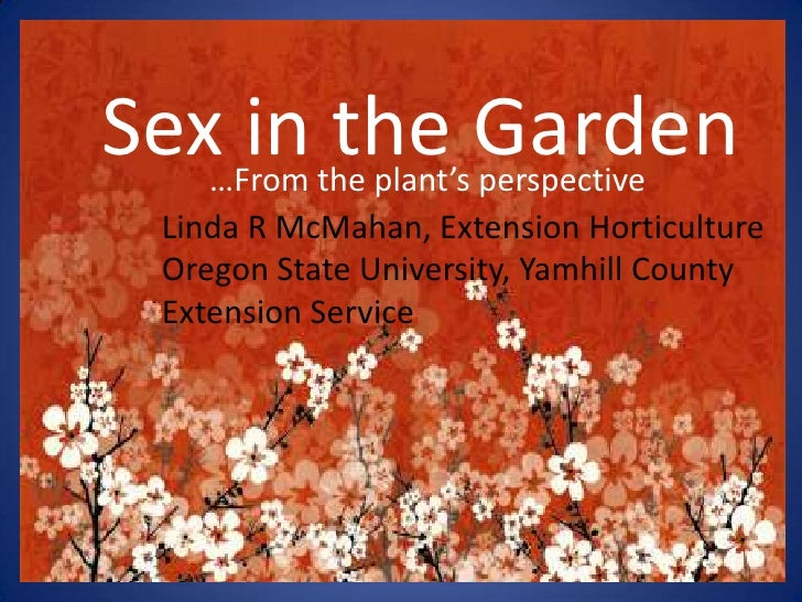 Sex in the Garden<br />…From the plant's perspective<br />Linda R McMahan, Extension Horticulture<br />Oregon State Univer...