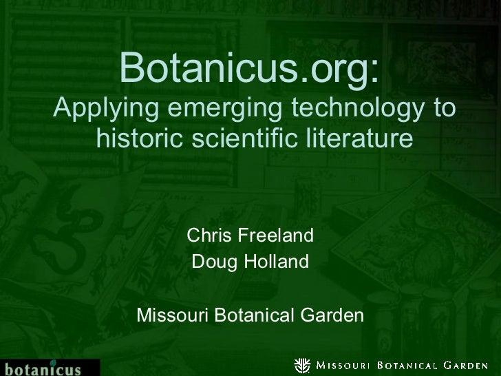 Botanicus.org:   Applying emerging technology to historic scientific literature Chris Freeland Doug Holland Missouri Botan...
