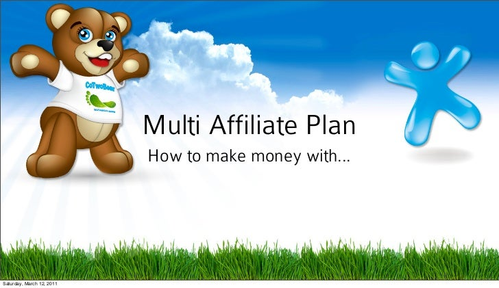 Multi Affiliate Plan                           How to make money with...Saturday, March 12, 2011