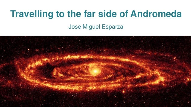 Travelling to the far side of Andromeda Jose Miguel Esparza