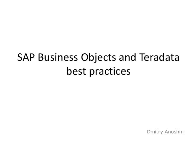 1  SAP Business Objects and Teradata  best practices  Dmitry Anoshin
