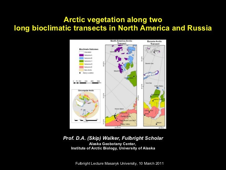 Arctic vegetation along two long bioclimatic transects in North America and Russia Prof. D.A. (Skip) Walker, Fulbright Sch...