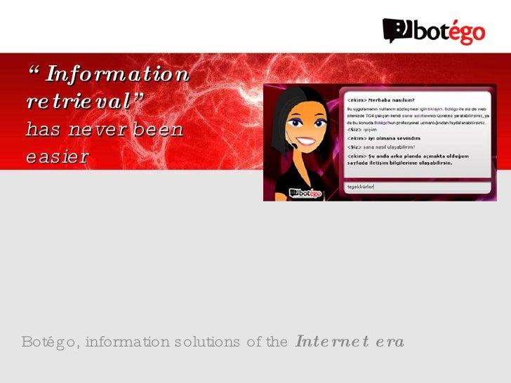 "Botégo, information solutions of the  Internet era "" Information retrieval"" has never been easier"