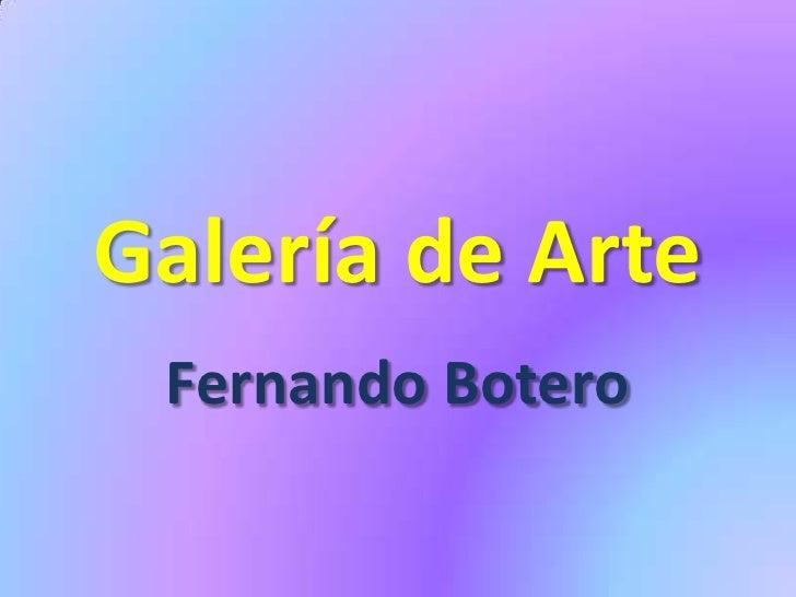 Galería de Arte<br />Fernando Botero<br />