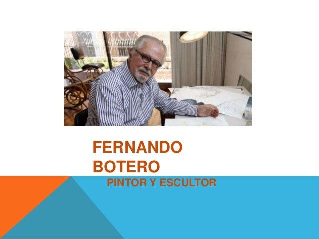 FERNANDO BOTERO PINTOR Y ESCULTOR