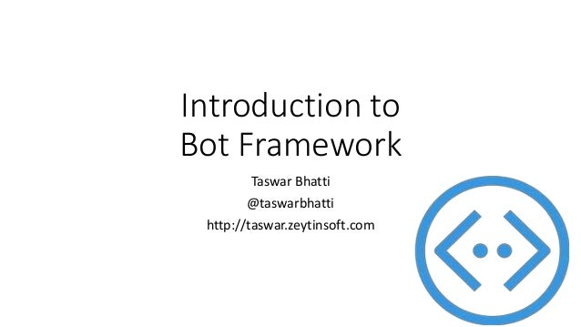 Introduction to Bot Framework Taswar Bhatti @taswarbhatti http://taswar.zeytinsoft.com