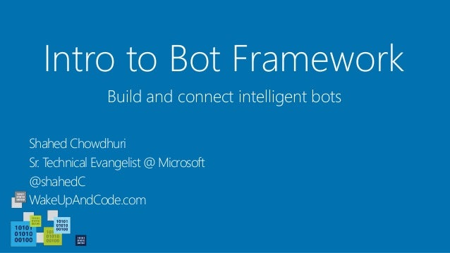 Intro to Bot Framework Shahed Chowdhuri Sr. Technical Evangelist @ Microsoft @shahedC WakeUpAndCode.com Build and connect ...