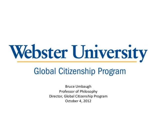 Bruce UmbaughProfessor of PhilosophyDirector, Global Citizenship ProgramOctober 4, 2012