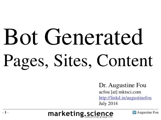 Augustine Fou- 1 - Dr. Augustine Fou acfou [at] mktsci.com http://linkd.in/augustinefou July 2014 Bot Generated Pages, Sit...