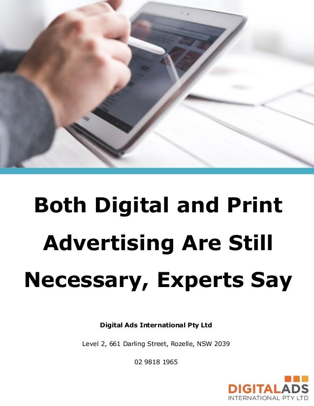 Both Digital and Print Advertising Are Still Necessary, Experts Say Digital Ads International Pty Ltd Level 2, 661 Darling...